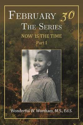 February 30 the Series: #Now Is the Time Part I