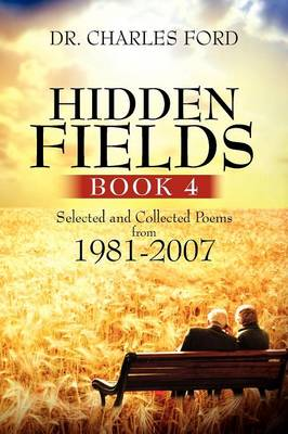 Hidden Fields, Book 4: Selected and Collected Poems from 1981-2007