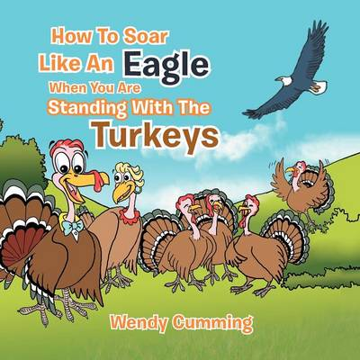 How to Soar Like an Eagle When You Are Standing with the Turkeys