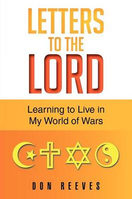 Letters to the Lord: Learning to Live in My World of Wars