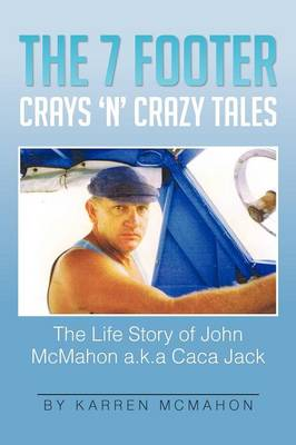 The 7 Footer Crays 'n' Crazy Tales: The Life Story of John McMahon A.K.a Caca Jack