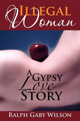 Illegal Woman: A Gypsy Love Story