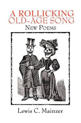 A Rollicking Old-Age Song: New Poems
