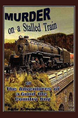 Murder on a Stalled Train: Or the Adventures of a Good OLE Country Boy