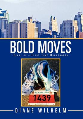 Bold Moves: Diary of a First Time Marathoner