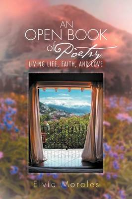 An Open Book of Poetry: Living Life, Faith, and Love