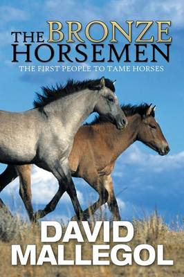 The Bronze Horsemen: The First People to Tame Horses
