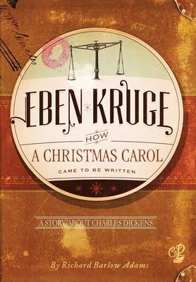 Eben Kruge: How ''a Christmas Carol'' Came to Be Written