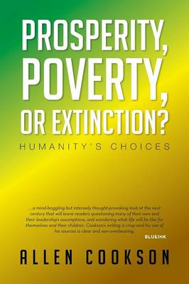 Prosperity, Poverty or Extinction?: Humanity's Choices