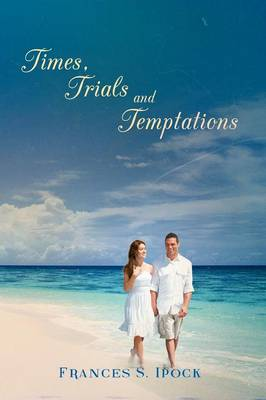 Times, Trials and Temptations