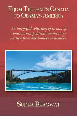 From Trudeau's Canada to Obama's America: A Collection of Informal Email Essays on Public Policy, Personalities and Politics