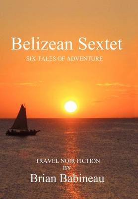 Belizean Sextet: Six Tales of Adventure
