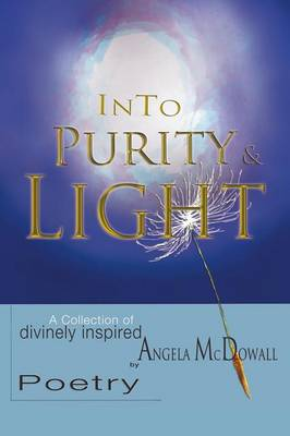 Into Purity & Light: A Collection of Divinely Inspired Poetry