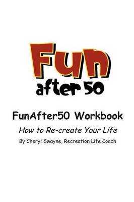 Fun After 50 Workbook: How to Re-Create Your Life