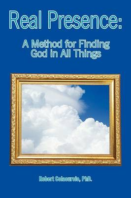 Real Presence: A Method for Finding God in All Things
