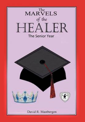 The Marvels of the Healer: The Senior Year
