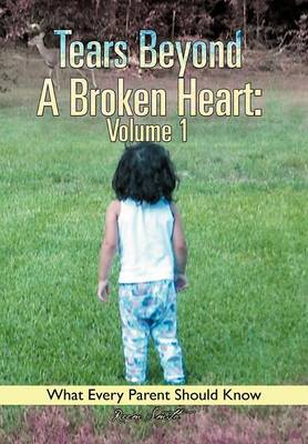 Tears Beyond a Broken Heart: Volume 1: What Every Parent Should Know