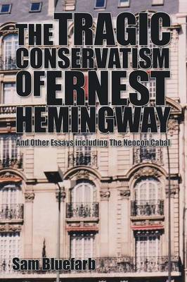 The Tragic Conservatism of Ernest Hemingway: And Other Essays
