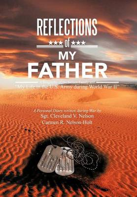 Reflections of My Father: A Biography of the Nelson Family and My Life in the U.S. Army During World War II