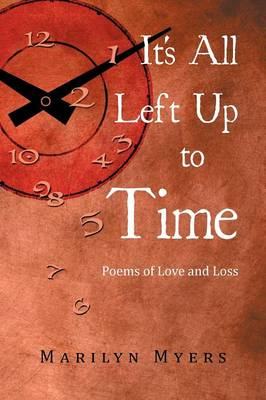 It's All Left Up to Time: Poems of Love and Loss