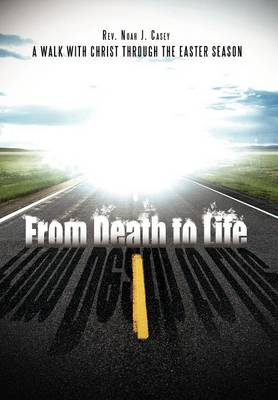 From Death to Life: A Walk with Christ Through the Easter Season