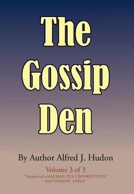 The Gossip Den: Volume 3 of 3 Memoirs of a Magman, Pi & Crooked Cops and Coming Home.