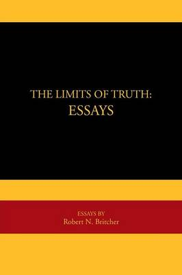 The Limits of Truth: Essays: Essays