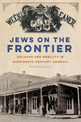 Jews on the Frontier: Religion and Mobility in Nineteenth-Century America