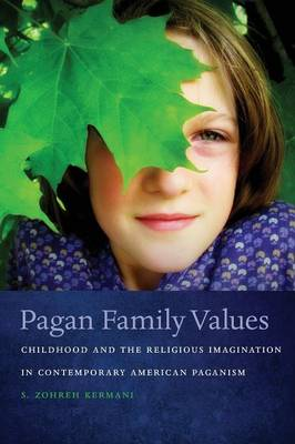 Pagan Family Values: Childhood and the Religious Imagination in Contemporary American Paganism