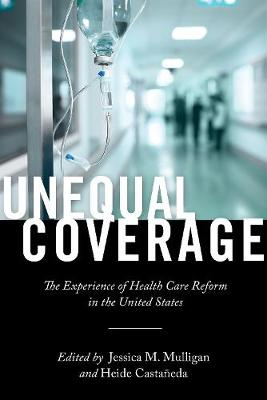 Unequal Coverage: The Experience of Health Care Reform in the United States