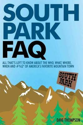 South Park FAQ: All That's Left to Know About the Who, What, Where, When and #%$* of America's Favorite Mountain Town