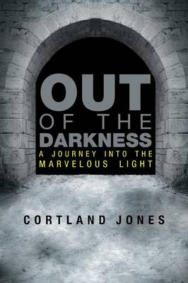 Out of the Darkness: A Journey Into the Marvelous Light