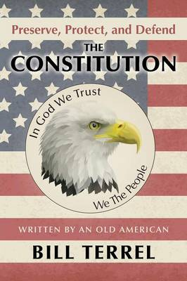 Preserve, Protect, and Defend the Constitution: Written by an Old American