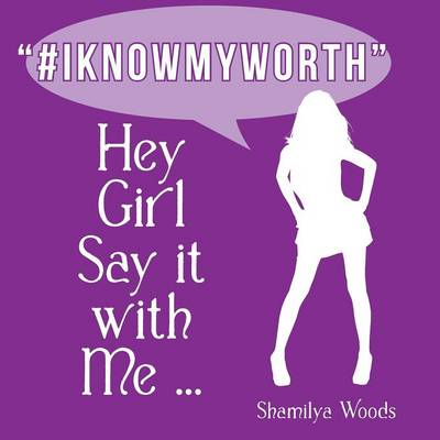 Hey Girl Say It with Me ... #Iknowmyworth