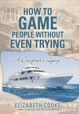 How to Game People Without Even Trying: A Daughter's Legacy