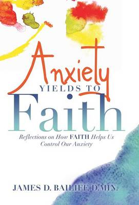 Anxiety Yields to Faith: Reflections on How Faith Helps Us Control Our Anxiety