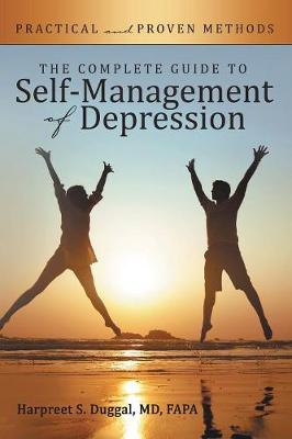 The Complete Guide to Self-Management of Depression: Practical and Proven Methods