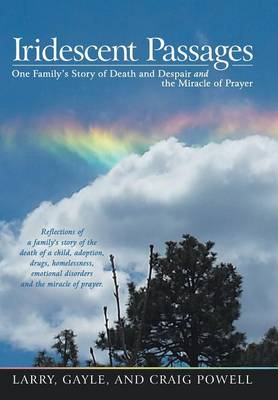 Iridescent Passages: One Family's Story of Death and Despair and the Miracle of Prayer