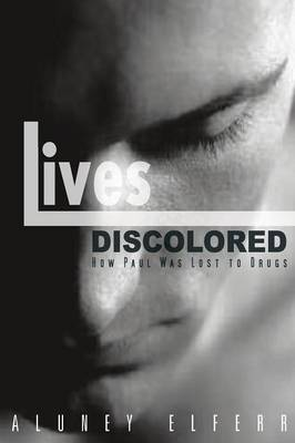 Lives Discolored: How Paul Was Lost to Drugs