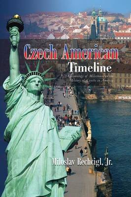 Czech American Timeline: Chronology of Milestones in the History of Czechs in America