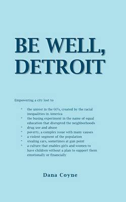 Be Well, Detroit: Empowering a city lost to *the unrest in the 60's, created by the racial inequalities in America *the busing experiment in the name of equal education that disrupted the neighborhoods *drug use and abuse *poverty, a complex issue with ma