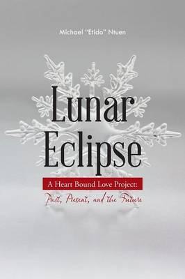 Lunar Eclipse: A Heart Bound Love Project: Past, Present, and the Future