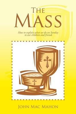 The Mass: How to explain what we do on Sunday to our children and friends