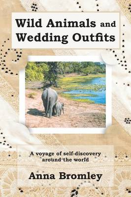 Wild Animals and Wedding Outfits: A Voyage of Self-discovery Around the World