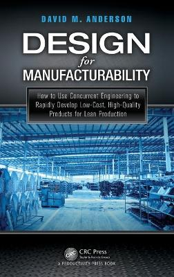 Design for Manufacturability: How to Use Concurrent Engineering to Rapidly Develop Low-Cost, High-Quality Products for Lean Production