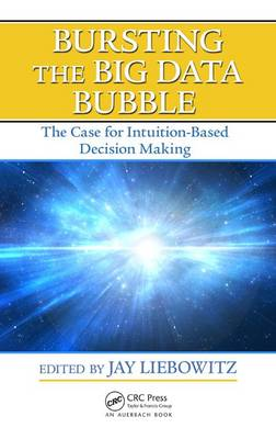 Bursting the Big Data Bubble: The Case for Intuition-Based Decision Making