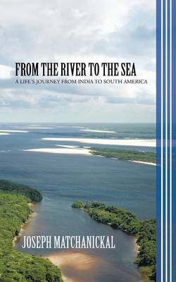 From the River to the Sea: A Life's Journey from India to South America