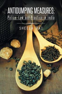 Antidumping Measures: Policy, Law and Practice in India