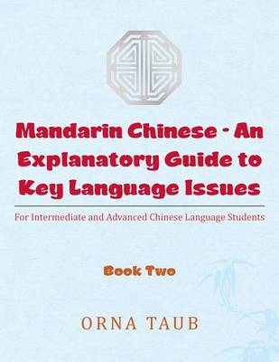 Mandarin Chinese-An Explanatory Guide to Key Language Issues: For Intermediate and Advanced Chinese Language Students, Book Two