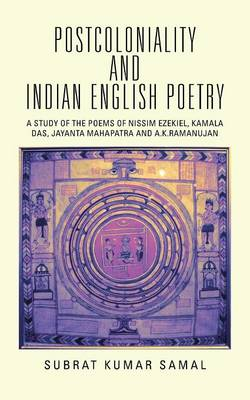 Postcoloniality and Indian English Poetry: A Study of the Poems of Nissim Ezekiel, Kamala Das, Jayanta Mahapatra and A.K.Ramanujan